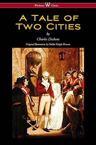 A Tale of Two Cities (Wisehouse Classics – with original Illustrations by Phiz) by Charles Dickens and Hablot Knight Browne
