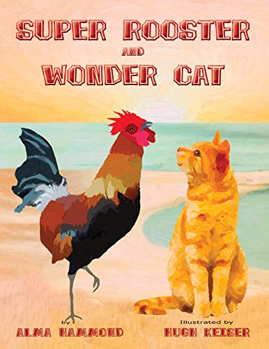 Super Rooster and Wonder Cat by Alma Hammond and Hugh Keiser