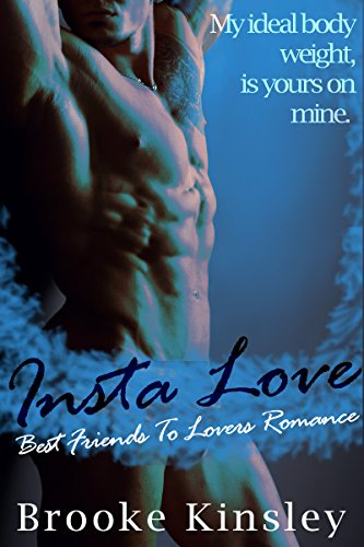 Insta Love : Best Friends To Lovers (Her Dominant Alpha Male Possessive Romance Series Book 1) by Brooke Kinsley