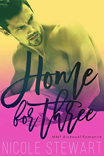 Home for Three: MMF Bisexual Romance by Nicole Stewart