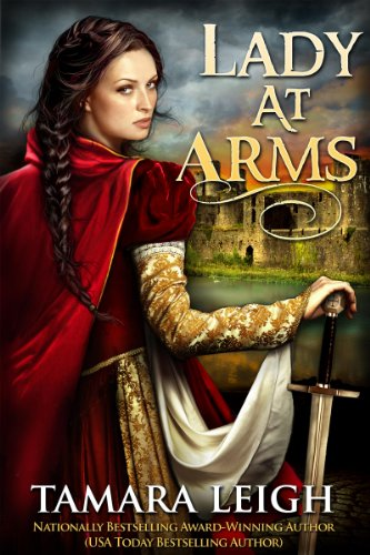 LADY AT ARMS: A Medieval Romance by Tamara Leigh and S. Hunt Schmanski