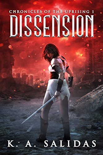 Dissension: A Supernatural Rebellion Thriller (Chronicles of the Uprising Book 1) by K.A. Salidas and Katie Salidas