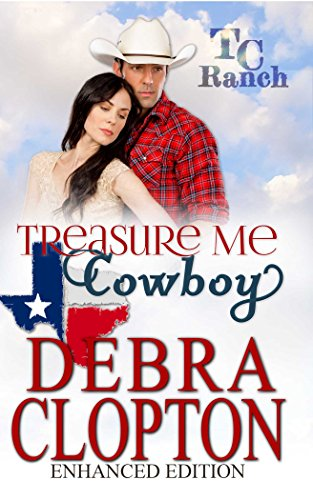 TREASURE ME, COWBOY Enhanced Edition (Turner Creek Ranch Book 1) by Debra Clopton
