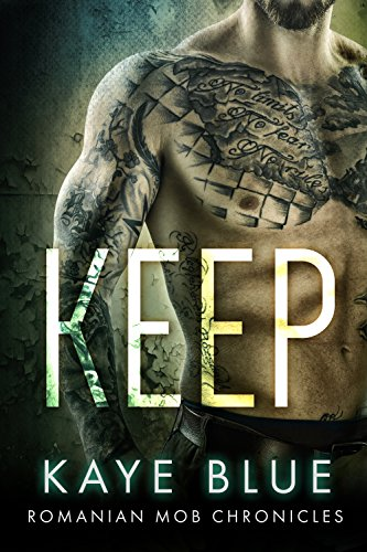 Keep (Romanian Mob Chronicles Book 1) by Kaye Blue