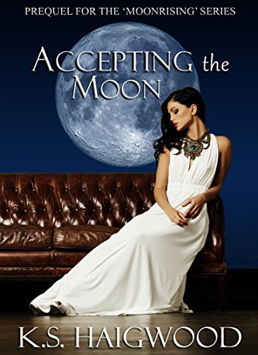 Accepting the Moon: Prequel (Moonrising Book 1) by K. S. Haigwood and Ella Medler