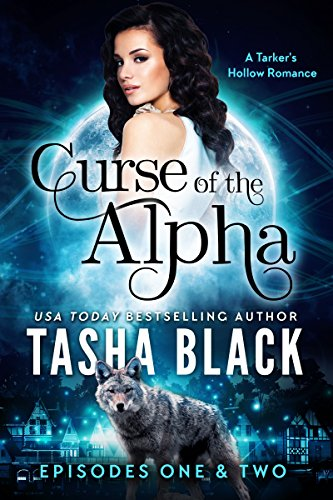 Curse of the Alpha: Episodes 1 & 2: A Tarker's Hollow Serial (BBW Shifter Paranormal Romance) (Curse of the Alpha Box-Set) by Tasha Black