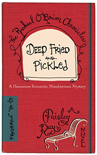 Deep Fried and Pickled (The Rachael O'Brien Chronicles Book 1) by Paisley Ray