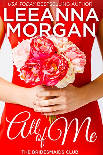 All of Me (The Bridesmaids Club Book 1) by Leeanna Morgan