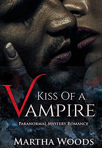Kiss Of A Vampire: Paranormal Romance (Calder Witch Series Book 1) by Martha Woods