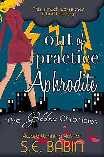Out of Practice Aphrodite (The Goddess Chronicles Book 1) by S.E. Babin