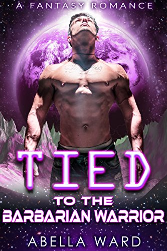 Tied to the Barbarian Warrior by Abella Ward