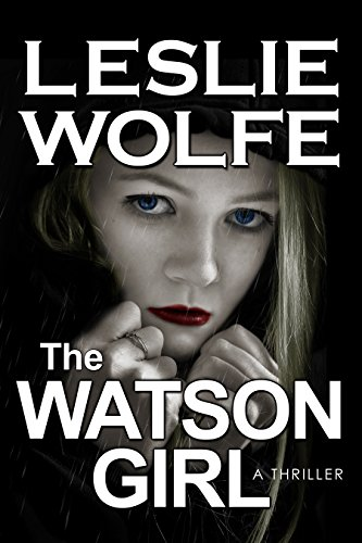 The Watson Girl: A Gripping Serial Killer Thriller by Leslie Wolfe