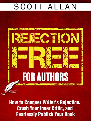 Rejection Free For Authors: How to Conquer Writer's Rejection, Crush Your Inner Critic, and Fearlessly Publish Your Book by Scott Allan and Rosa Sophie