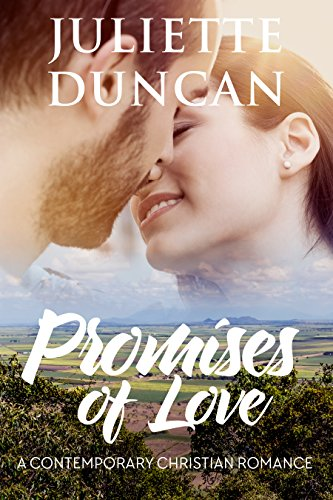 Promises of Love: A Contemporary Christian Romance by Juliette Duncan