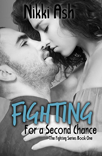 Fighting For a Second Chance (Fighting Series Book 1) by Nikki Ash and Lisa McKay