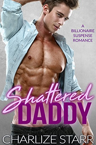 Shattered Daddy: A Billionaire Suspense Romance by Charlize Starr