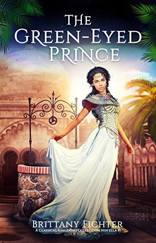 The Green-Eyed Prince: A Retelling of The Frog Prince (The Classical Kingdoms Collection Novellas Book 1) by Brittany Fichter