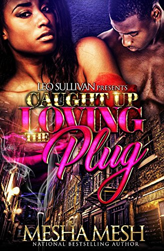 Caught Up Loving the Plug by Mesha Mesh