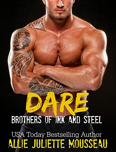 Dare (Brothers of Ink and Steel Book 1) by Allie Juliette Mousseau and Raeah Wilding
