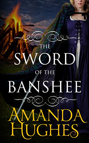 The Sword of the Banshee (Bold Women of the 18th Century Series Book 3) by Amanda Hughes