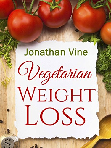 Vegetarian Weight Loss: How to Achieve Healthy Living & Low Fat Lifestyle (Weight Maintenance & Heart Healthy Diet) (Special Diet Cookbooks & Vegetarian Recipes Collection Book 1) by Jonathan Vine and Tali Carmi