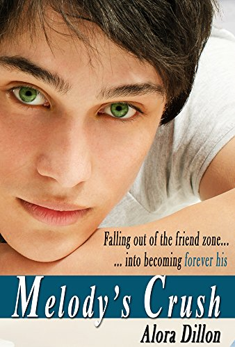 Melody's Crush (Young Adult Romance): Complete Novel (Melody's Crush Series Book 1) by Alora Dillon