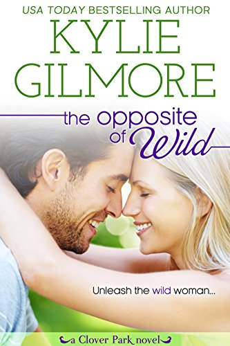 The Opposite of Wild (Clover Park, Book 1) by Kylie Gilmore