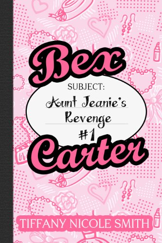 Bex Carter 1: Aunt Jeanie's Revenge (The Bex Carter Series) by Tiffany Nicole Smith