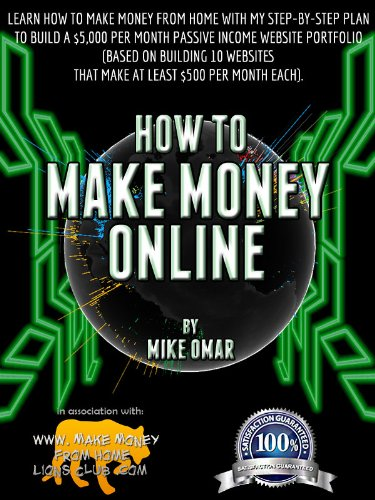 HOW TO MAKE MONEY ONLINE: Learn how to make money from home with my step-by-step plan to build a $5000 per month passive income website portfolio (of 10 … each) (THE MAKE MONEY FROM HOME LIONS CLUB) by Mike Omar