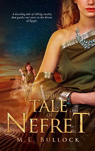 The Tale of Nefret (The Desert Queen Book 1) by M.L. Bullock