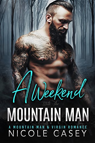 A Weekend with the Mountain Man by Nicole Casey