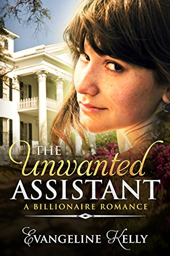 The Unwanted Assistant: A Clean Billionaire Romance by Evangeline Kelly