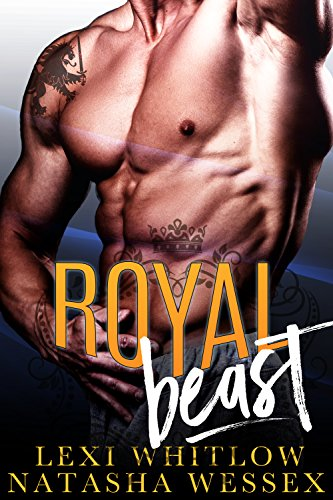 Royal Beast: A Royal Bad Boy Romance by Lexi Whitlow and Natasha Wessex