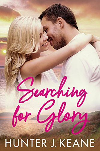 Searching for Glory (A Second Chance Love Story Book 1) by Hunter J. Keane
