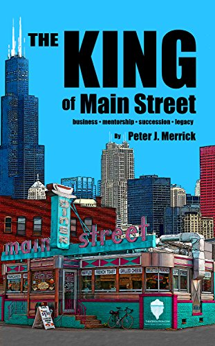 The King of Main Street: business – mentorship – succession – legacy by Peter J. Merrick