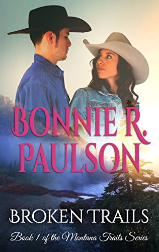 Broken Trails (The Montana Trails Series Book 1) by Bonnie R. Paulson