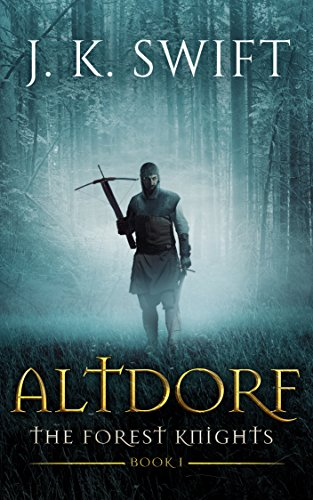 ALTDORF: The Forest Knights: Book 1 by J. K. Swift