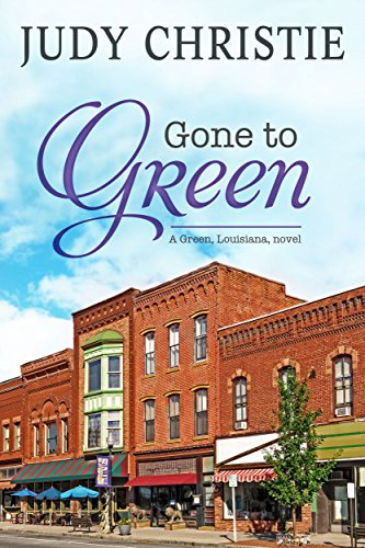 Gone To Green (The Green Series Book 1) by Judy Christie