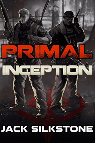 PRIMAL Inception (A PRIMAL Action Thriller) (The PRIMAL Series) by Jack Silkstone