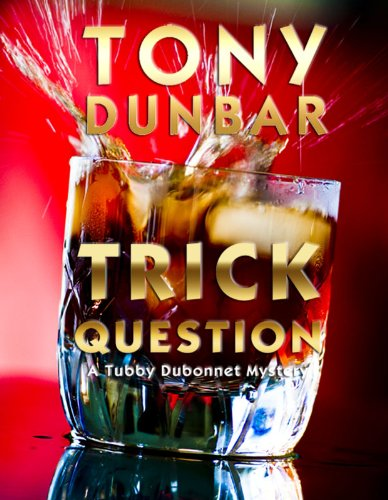 Trick Question: A Hard-Boiled New Orleans Legal Thriller (Tubby Dubonnet #3) (The Tubby Dubonnet Series) by Tony Dunbar