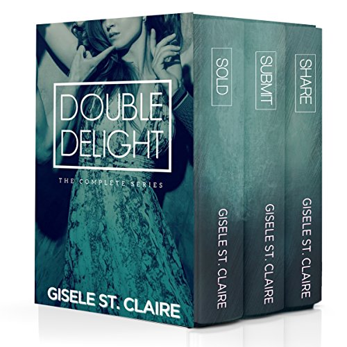 Double Delight: The Complete Series – Sold, Share, Submit (MFM & MMF) by Gisele St. Claire