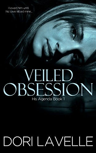 Veiled Obsession (His Agenda 1): A Gripping Psychological Thriller by Dori Lavelle
