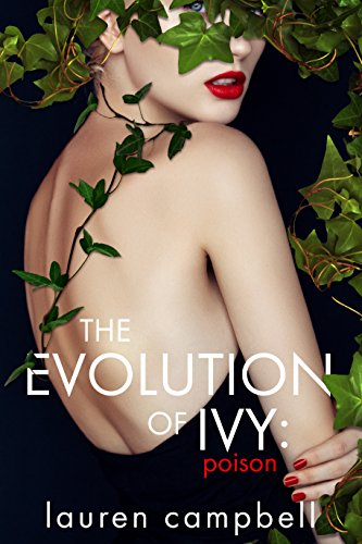 The Evolution of Ivy: Poison (The Evolution of Ivy, Volume 1) by Lauren Campbell