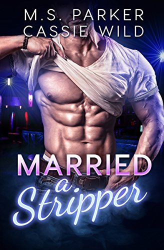 Married A Stripper by M. S. Parker and Cassie Wild