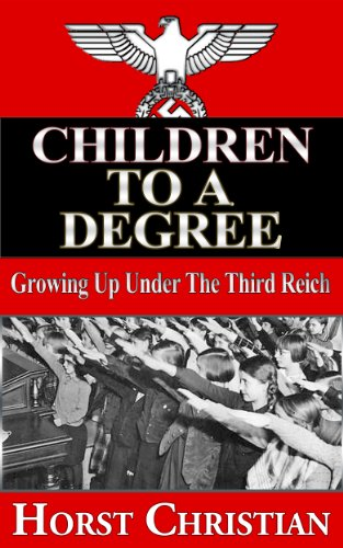 Children To A Degree – Growing Up Under the Third Reich (Book 1) by Horst Christian