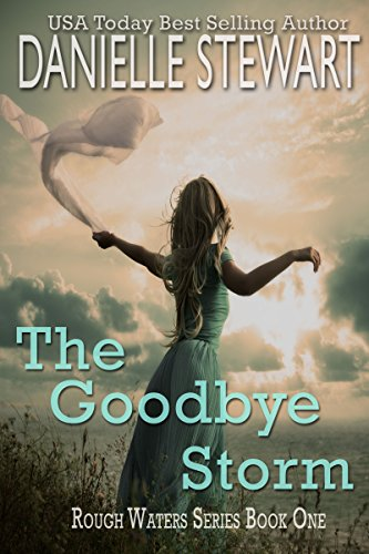 The Goodbye Storm (Rough Waters Series Book 1) by Danielle Stewart