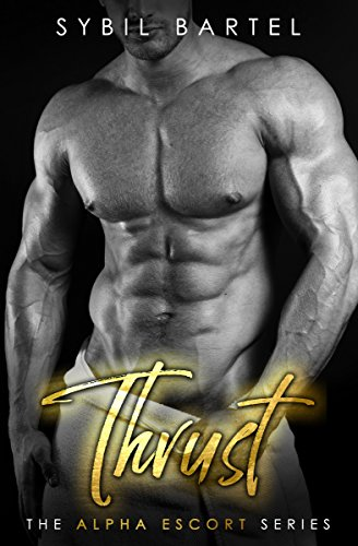 Thrust (The Alpha Escort Series) by Sybil Bartel