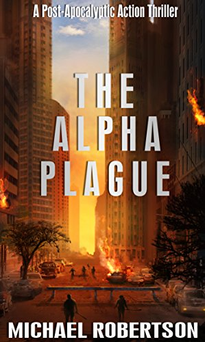 The Alpha Plague: A Post-Apocalyptic Action Thriller by Michael Robertson