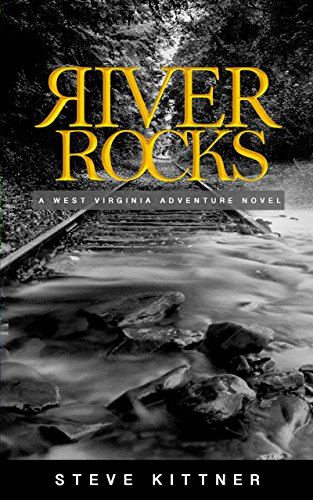 River Rocks: A West Virginia Adventure Novel (A Josh Baker and Eddie Debord Series Book 1) by Steve Kittner