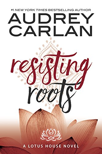 Resisting Roots (Lotus House Book 1) by Audrey Carlan